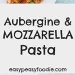 Aubergine and Mozzarella Pasta