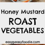 Honey Mustard Roast Vegetables