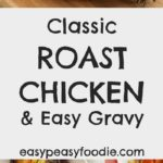 An easy peasy, stress free version of Classic Roast Chicken and Homemade Gravy that anyone can make...and only 10 minutes hands on time!