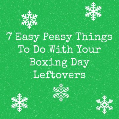 7 Easy Peasy Things To Do With Your Boxing Day Leftovers