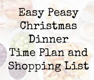 Easy Peasy Christmas Dinner Time Plan and Shopping List