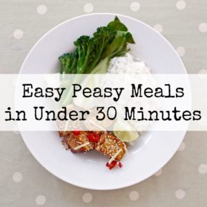Easy Peasy Meals in Under 30 Minutes