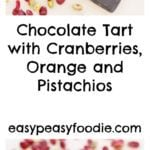 Chocolate Tart with Cranberries, Orange and Pistachios - pinnable image for Pinterest