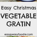 Easy Christmas Vegetable Gratin