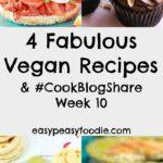 4 Fabulous Vegan Recipes and #CookBlogShare Week 10