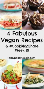 4 Fabulous Vegan Recipes and #CookBlogShare Week 10