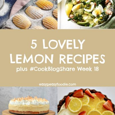 5 Lovely Lemon Recipes and #CookBlogShare Week 18